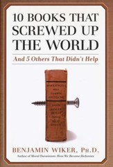 10 Books That Screwed Up the World and 5 Others That Didn't Help