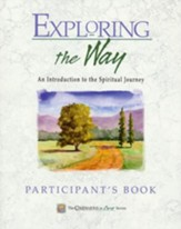 Exploring the Way: An Introduction to the Spiritual Journey Participant's Guide