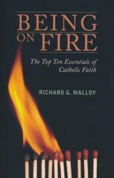 Being on Fire: The Top Ten Essentials of Catholic Faith!