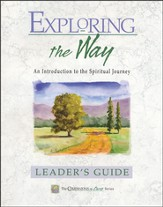 Exploring the Way: An Introduction to the Spiritual Journey Leader's Guide