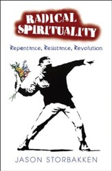 Radical Spirituality: Repentance, Resistance and Revolution