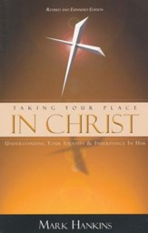 Taking Your Place In Christ: Understanding Your Identity & Inheritance In Him