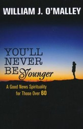You'll Never Be Younger: A Good News Spirituality for Those Over 60