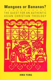 Mangoes or Bananas?: The Quest for an Authentic Asian Christian Theology, second edition