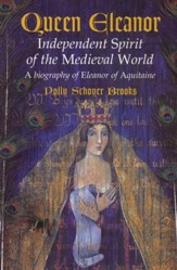 Queen Eleanor, Independent Spirit of the Medieval World: A Biography of Eleanor of Aquitaine