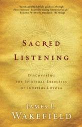 Sacred Listening: Discovering the Spiritual Exercises of Ignatius Loyola - eBook