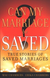 Can My Marriage be Saved?: True Stories of Saved Marriages