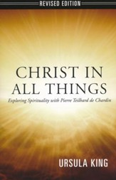 Christ in All Things: Exploring Spirituality with Teilhard de Chardin