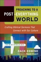 Preaching to a Post-Everything World: Crafting Biblical Sermons That Connect with Our Culture - eBook