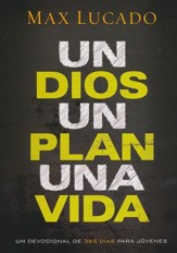 Un Dios, Un Plan, Una Vida: Devocional de 365 Días  (One God, One Plan, One Life: A 365 Devotional)