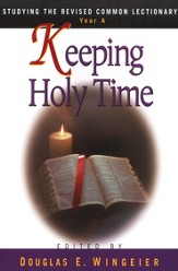Keeping Holy Time: Studying The Revised Common Lectionary, Year A