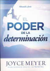 El Poder de la determinacin: Cmo mantenerse mirando a Jesus, The Power of Determination