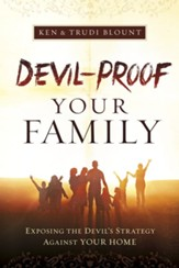 Devil-Proof Your Family: A Parent's Guide to Guarding Your Home Against Demonic Influences