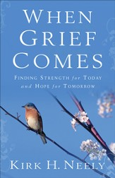 When Grief Comes: Finding Strength for Today and Hope for Tomorrow - eBook