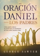 La Oración de Daniel para los Padres  (The Daniel Prayer for Parents)