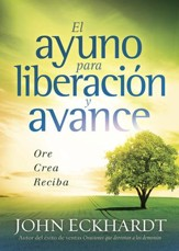 El Ayuno para liberaci ny avance: Ore, crea, reciba; Fasting for Advance Release