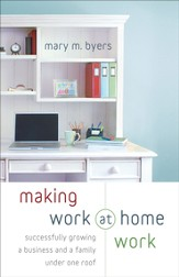 Making Work at Home Work: Successfully Growing a Business and a Family under One Roof - eBook