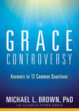 The Grace Controversy: What the Bible Really Says About God's Unmerited Favor