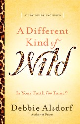 Different Kind of Wild, A: Is Your Faith Too Tame? - eBook