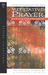 Meditative Prayer: Entering God's Presence Spiritual Formation Series