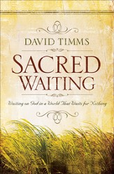 Sacred Waiting: Waiting on God in a World that Waits for Nothing - eBook
