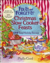 Fix-It and Forget-It Christmas Slow-Cooker Feasts: 650 Easy Holiday Recipes