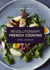 Daniel Galmiche's French Revolution: Inspired Modern French Home Cooking