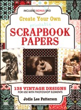 Create Your Own Scrapbook Papers: 175 Design Templates to Use with Photoshop Elements