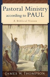 Pastoral Ministry according to Paul: A Biblical Vision - eBook