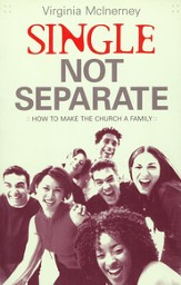 Single Not Separate: How to Make the Church a Family