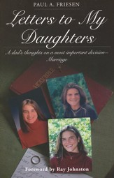 Letters to My Daughters: A Dad's Thoughts on the Most Important Decision--Marriage