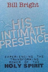 His Intimate Presence: Experiencing the Transforming Powers of the Holy Spirit