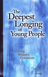The Deepest Longing of Young People: Loving Without Conditions