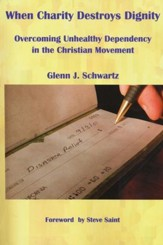 When Charity Destroys Dignity: Overcoming Unhealthy Dependency in the Christian Movement