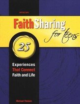 Faith Sharing for Teens: 25 Experiences That Connect Faith and Life