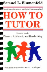 How to Tutor: How to Teach Phonics, Arithmetic and  Handwriting