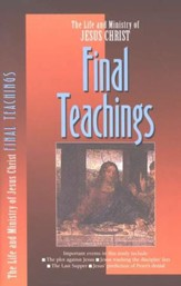 Final Teachings, The Life and Ministry of Jesus Christ Series