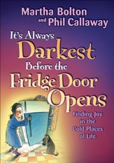 It's Always Darkest Before the Fridge Door Opens: Finding Joy in the Cold Places of Life - eBook