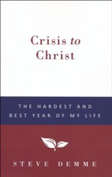 Crisis to Christ: The Hardest and Best Year of My Life