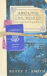 Around The World: {In Seventy Years}: Finding Healing & Fulfillment in The Pursuit of God