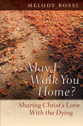 May I Walk You Home?: Sharing Christ's Love With the Dying - eBook