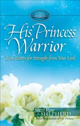 His Princess Warrior: Love Letters for Strength from Your Lord - eBook