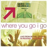 Where You Go I Go: Live From Bethel Church In Redding, CA [Music Download]