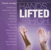 Hands Lifted High: Classic Worship Songs with Dennis Jernigan & Friends, Compact Disc [CD]