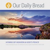 Our Daily Bread Hymns of Heaven and God's Peace - 2 CD Set