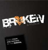 Broken: a Musical (Music from and Inspired By the  Musical)