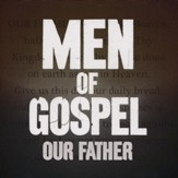 Men of Gospel: Our Father