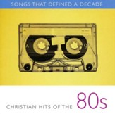 Songs That Defined A Decade: Volume 2 Christian Hits of the 80's [Music Download]