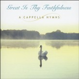 Great Is Thy Faithfulness: A Cappella Hymns