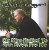 He Was Nailed To The Cross For Me CD